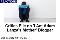 Critics Pile on &amp;#39;I Am Adam Lanza&amp;#39;s Mother&amp;#39; Blogger