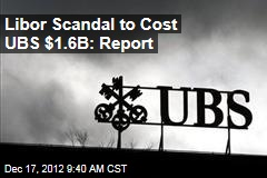 Libor Scandal to Cost UBS $1.6B: Report