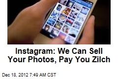 Instagram: We Can Sell Your Photos, Pay You Zilch