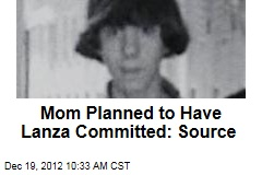 Mom Planned to Have Lanza Committed: Source