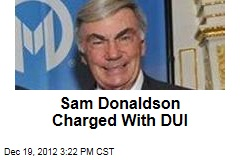 Sam Donaldson Charged With DUI