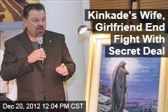 Kinkade's Wife, Girlfriend End Fight With Secret Deal