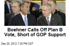 Boehner Calls Off Plan B Vote, Short of GOP Support