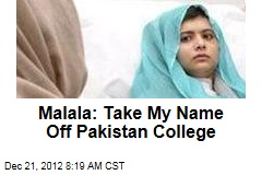 Malala: Take My Name Off Pakistan College
