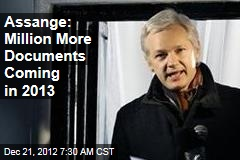 Assange: Million More Documents Coming in 2013