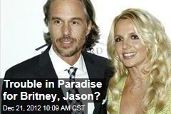Trouble in Paradise for Britney, Jason?