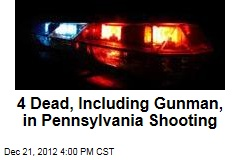 4 Dead, Including Gunman, in Pennsylvania Shooting