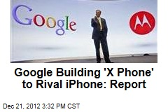 Google Building &amp;#39;X Phone&amp;#39; to Rival iPhone: WSJ