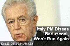 Italy PM Disses Berlusconi, Won't Run Again