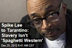 Spike Lee to Tarantino: Slavery Isn&amp;#39;t &amp;#39;Spaghetti Western&amp;#39;