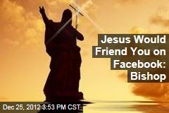 Jesus Would Friend You on Facebook: Bishop