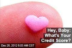 Hey, Baby: What's Your Credit Score?