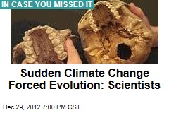 Sudden Climate Change Forced Evolution: Scientists