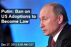 Putin: Ban on US Adoptions to Become Law