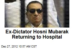 Ex-Dictator Hosni Mubarak Returning to Hospital