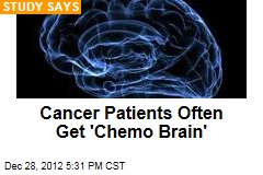 Cancer Patients Often Get &amp;#39;Chemo Brain&amp;#39;