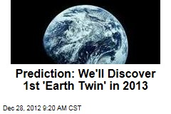 Prediction: We&amp;#39;ll Discover 1st &amp;#39;Earth Twin&amp;#39; in 2013