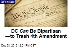 DC Can Be Bipartisan &amp;mdash;to Trash 4th Amendment