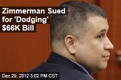 Zimmerman Sued for 'Dodging' $66K Bill