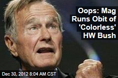 Oops: Mag Runs Obit of 'Colorless' HW Bush