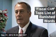 &amp;#39;Fiscal Cliff&amp;#39; Tops List of Banished Words