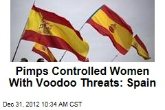 Pimps Controlled Women With Voodoo Threats: Spain