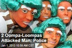 2 Oompa-Loompas Attacked Man: Police