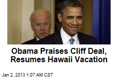 Obama Praises Cliff Deal, Resumes Hawaii Vacation