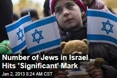 Number of Jews in Israel Hits 'Significant' Mark