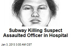 Subway Killing Suspect Assaulted Officer in Hospital