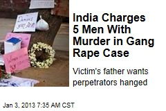 India Charges 5 Men With Murder in Gang Rape Case