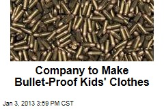 Company to Make Bullet-Proof Kids&amp;#39; Clothes