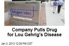 Company Pulls Drug for Lou Gehrig's Disease