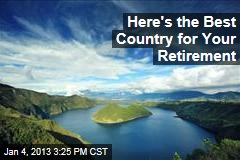 Here&amp;#39;s the Best Country for Your Retirement