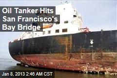 Oil Tanker Hits San Francisco&amp;#39;s Bay Bridge
