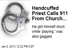 Handcuffed Priest Calls 911 From Church...