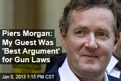 Piers Morgan: My Guest Was &amp;#39;Best Argument&amp;#39; for Gun Laws