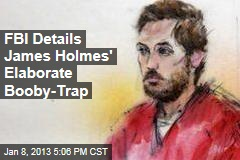 FBI Details James Holmes&amp;#39; Elaborate Booby-Trap