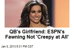 QB's Girlfriend: ESPN's Fawning Not 'Creepy at All'