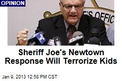 Sheriff Joe&amp;#39;s Newtown Response Will Terrorize Kids