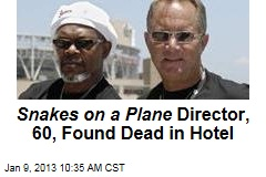 Snakes on a Plane Director, 60, Found Dead in Hotel