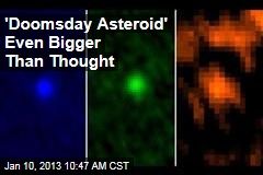 &amp;#39;Doomsday Asteroid&amp;#39; Even Bigger Than Thought