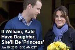 If William, Kate Have Daughter, She&amp;#39;ll Be &amp;#39;Princess&amp;#39;