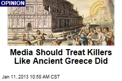 Media Should Treat Killers Like Ancient Greece Did