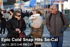 Epic Cold Snap Hits So-Cal