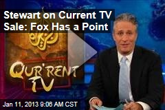 Stewart on Current TV Sale: Fox Has a Point