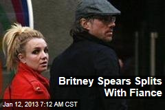 Britney Spears Splits With Fiance