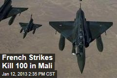 French Strikes Kill 100 in Mali