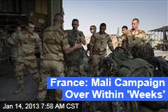 France: Mali Campaign Over Within 'Weeks'