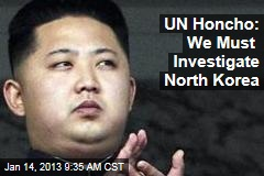 UN Honcho: We Must Investigate North Korea